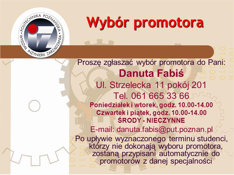 Wybór promotora Proszę zgłaszać wybór promotora do Pani: Danuta Fabiś Ul. Strzelecka 11 pokój 201 Tel. 061 665 33 66 Poniedziałek i wtorek, godz. 10.0