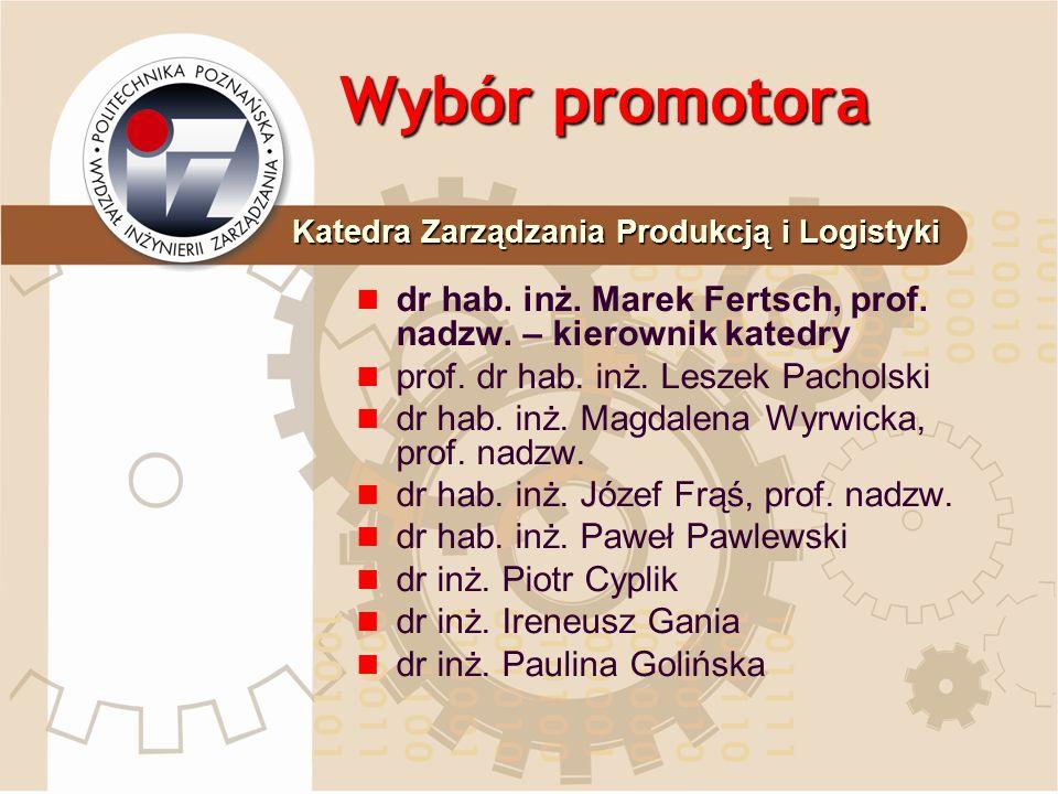 Wybór promotora dr hab. inż. Marek Fertsch, prof. nadzw. – kierownik katedry prof. dr hab. inż. Leszek Pacholski dr hab. inż. Magdalena Wyrwicka, prof