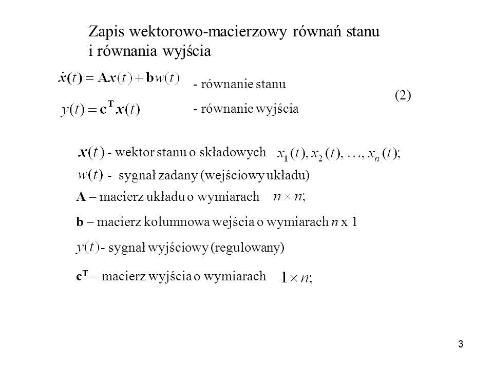 3 Zapis wektorowo-macierzowy równań stanu i równania wyjścia - równanie stanu - równanie wyjścia - wektor stanu o składowych A – macierz układu o wymi