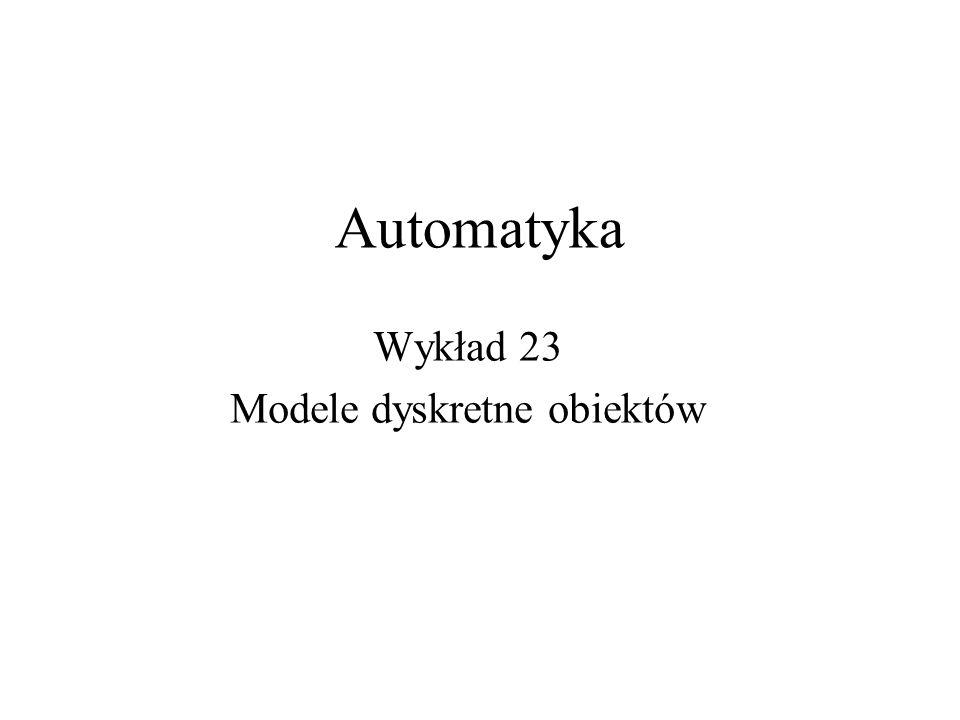 Automatyka Wykład 23 Modele dyskretne obiektów