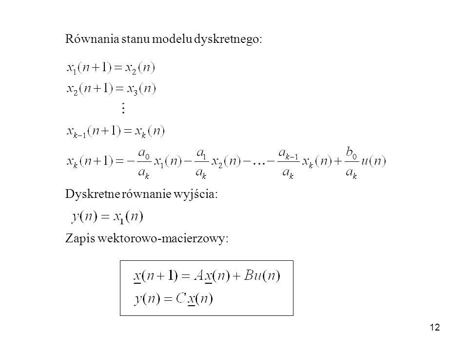 12 Dyskretne równanie wyjścia: Równania stanu modelu dyskretnego: Zapis wektorowo-macierzowy:
