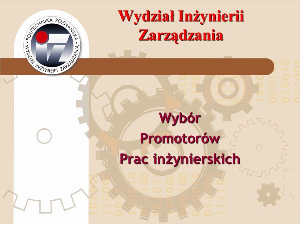 Wydział Inżynierii Zarządzania WybórPromotorów Prac inżynierskich