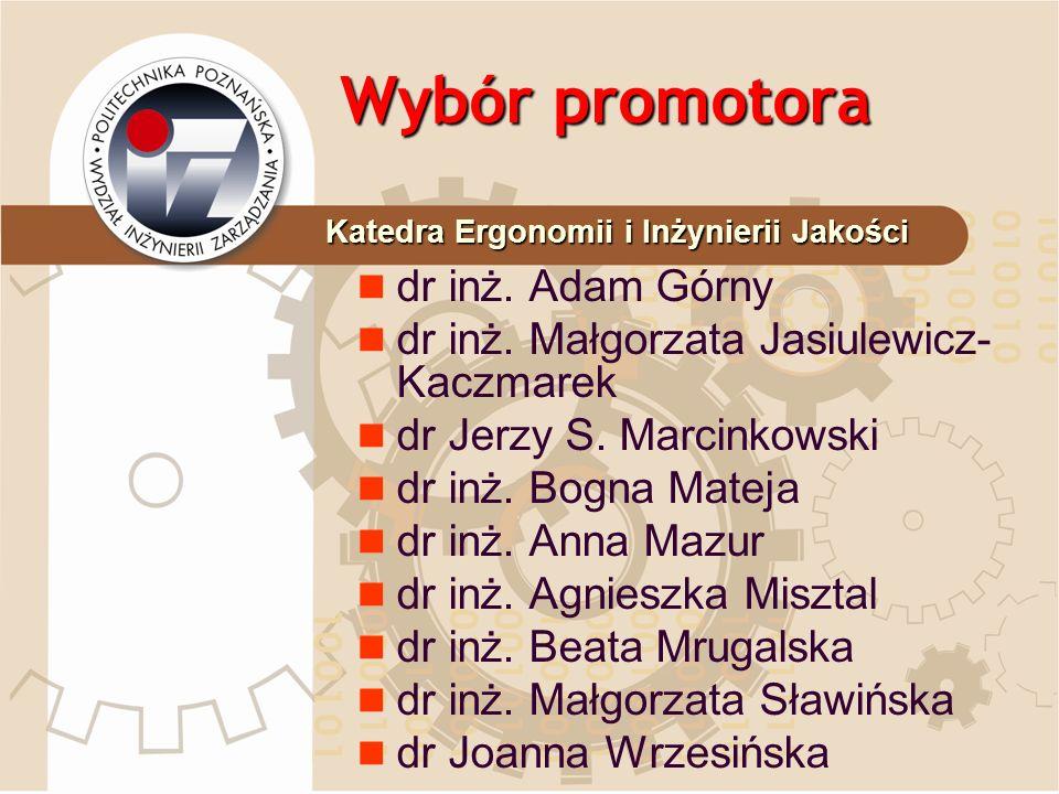 Wybór promotora dr inż. Adam Górny dr inż. Małgorzata Jasiulewicz- Kaczmarek dr Jerzy S. Marcinkowski dr inż. Bogna Mateja dr inż. Anna Mazur dr inż.