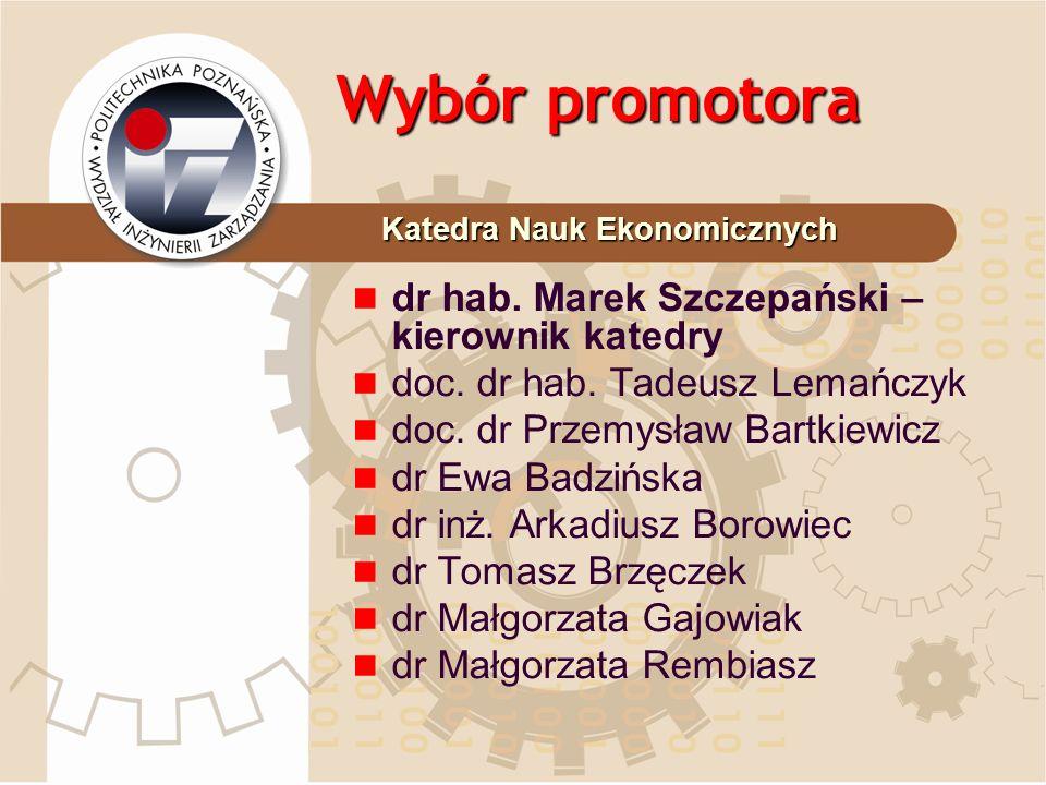 Wybór promotora dr hab. Marek Szczepański – kierownik katedry doc. dr hab. Tadeusz Lemańczyk doc. dr Przemysław Bartkiewicz dr Ewa Badzińska dr inż. A