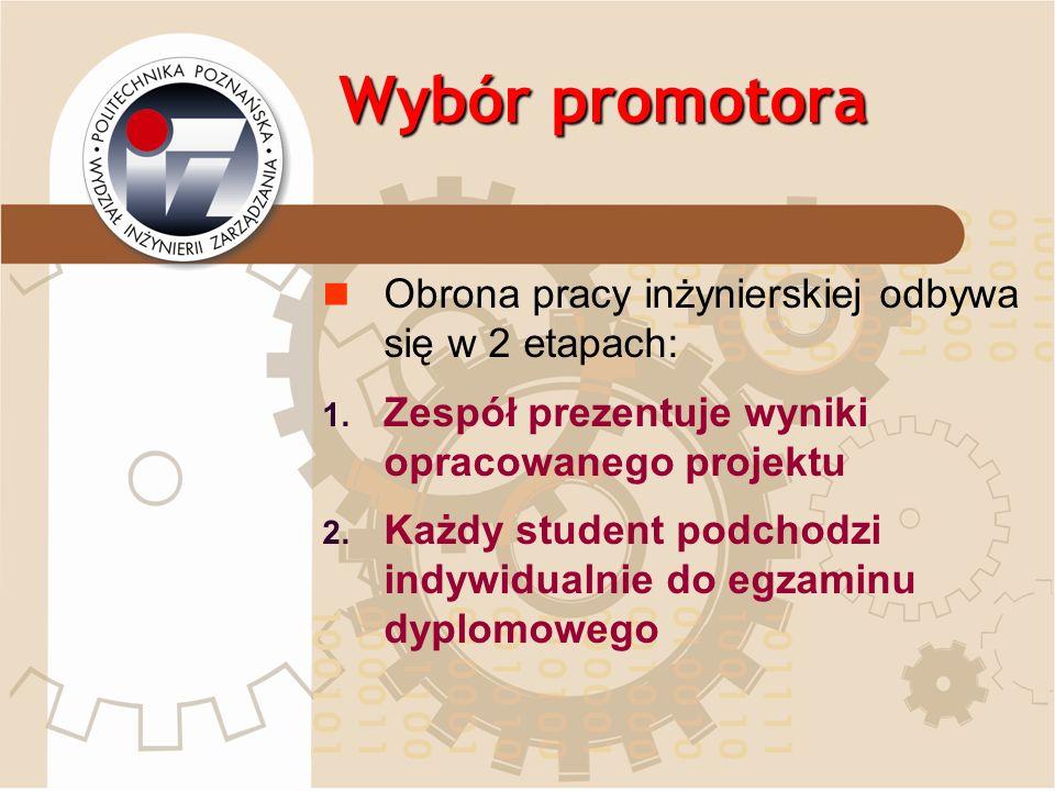 Wybór promotora Obrona pracy inżynierskiej odbywa się w 2 etapach: 1. Zespół prezentuje wyniki opracowanego projektu 2. Każdy student podchodzi indywi