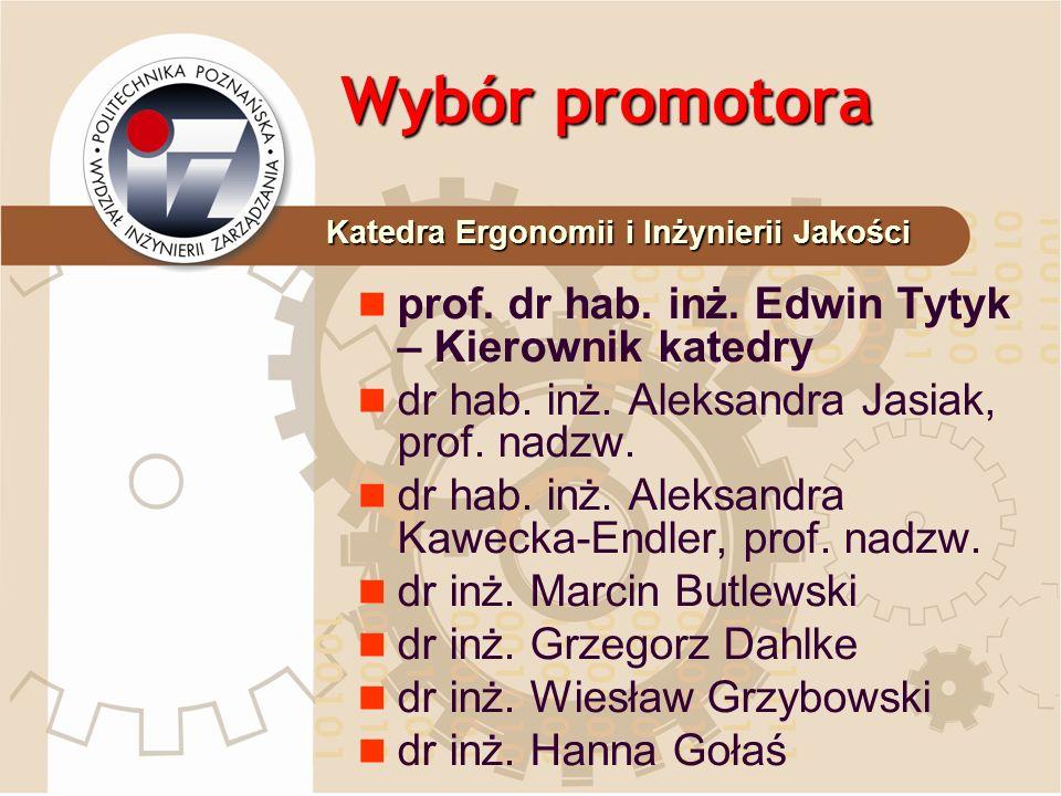 Wybór promotora dr inż.Adam Górny dr inż. Małgorzata Jasiulewicz- Kaczmarek dr Jerzy S.