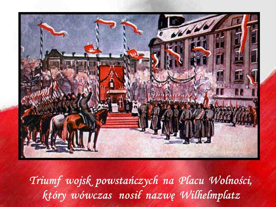 Triumf wojsk powstańczych na Placu Wolności, który wówczas nosił nazwę Wilhelmplatz