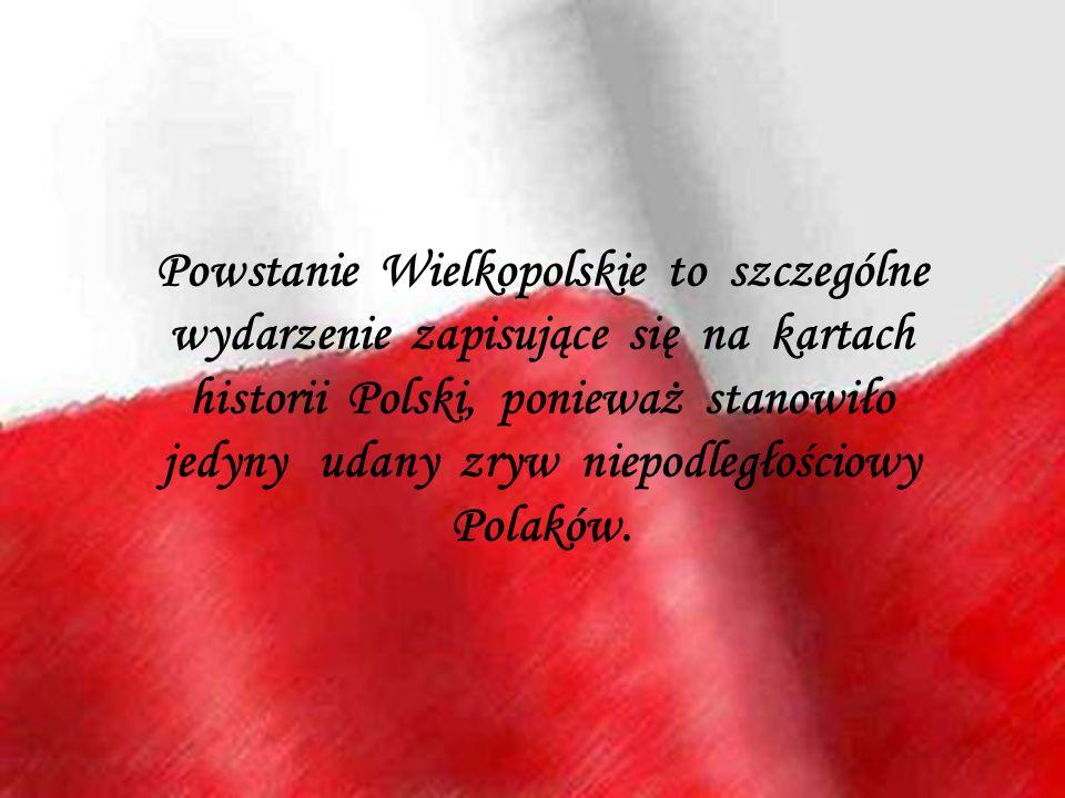 Powstanie Wielkopolskie to szczególne wydarzenie zapisujące się na kartach historii Polski, ponieważ stanowiło jedyny udany zryw niepodległościowy Pol