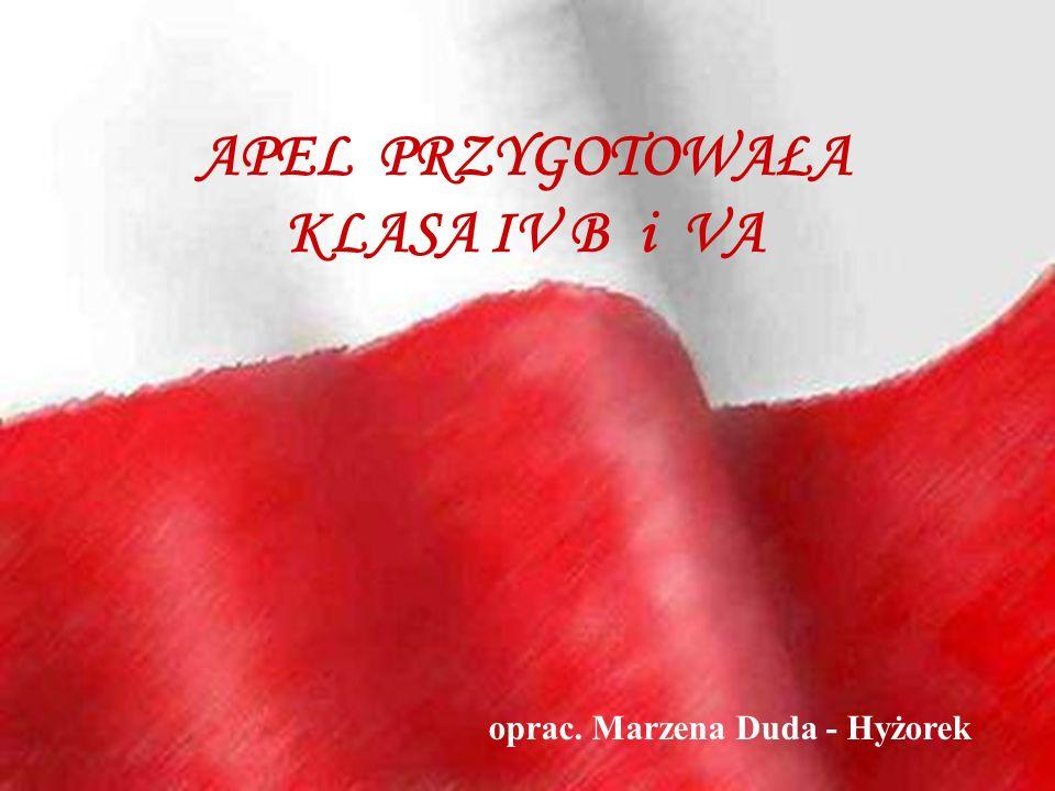 APEL PRZYGOTOWAŁA KLASA IV B i VA oprac. Marzena Duda - Hyżorek