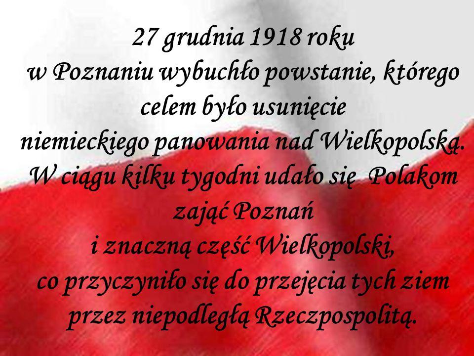 27 grudnia 1918 roku w Poznaniu wybuchło powstanie, którego celem było usunięcie niemieckiego panowania nad Wielkopolską. W ciągu kilku tygodni udało