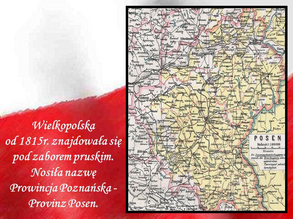 Wielkopolska od 1815r. znajdowała się pod zaborem pruskim. Nosiła nazwę Prowincja Poznańska - Provinz Posen.