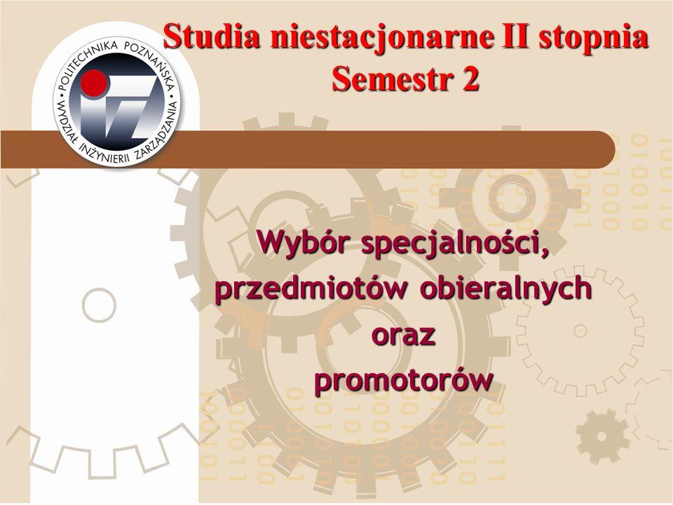 Studia niestacjonarne II stopnia Semestr 2 Wybór specjalności, przedmiotów obieralnych orazpromotorów