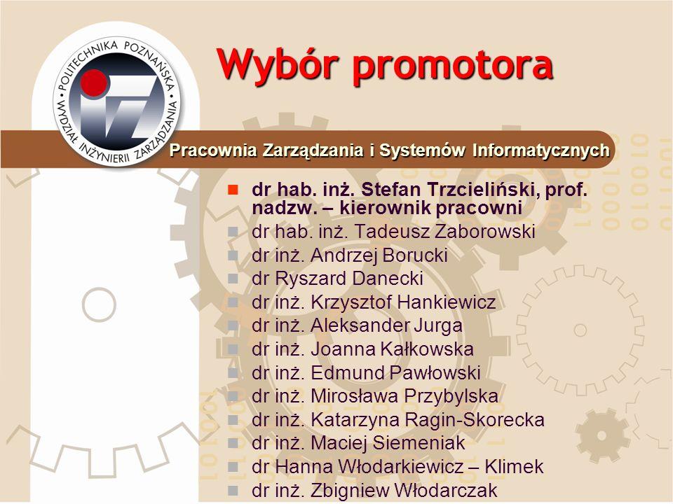 Wybór promotora dr hab. inż. Stefan Trzcieliński, prof. nadzw. – kierownik pracowni dr hab. inż. Tadeusz Zaborowski dr inż. Andrzej Borucki dr Ryszard