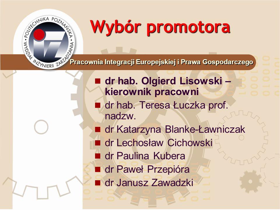 Wybór promotora dr hab. Olgierd Lisowski – kierownik pracowni dr hab. Teresa Łuczka prof. nadzw. dr Katarzyna Blanke-Ławniczak dr Lechosław Cichowski