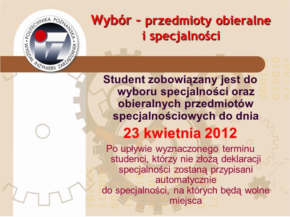 Wybór – przedmioty obieralne i specjalności Student zobowiązany jest do wyboru specjalności oraz obieralnych przedmiotów specjalnościowych do dnia 23