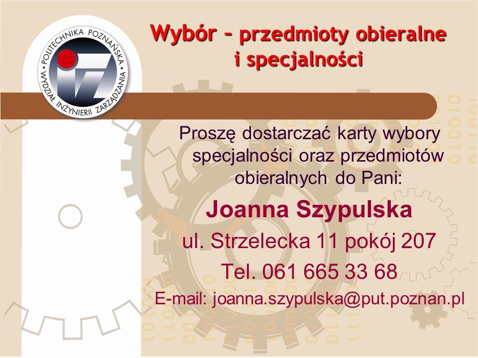 Wybór – przedmioty obieralne i specjalności Proszę dostarczać karty wybory specjalności oraz przedmiotów obieralnych do Pani: Joanna Szypulska ul. Str