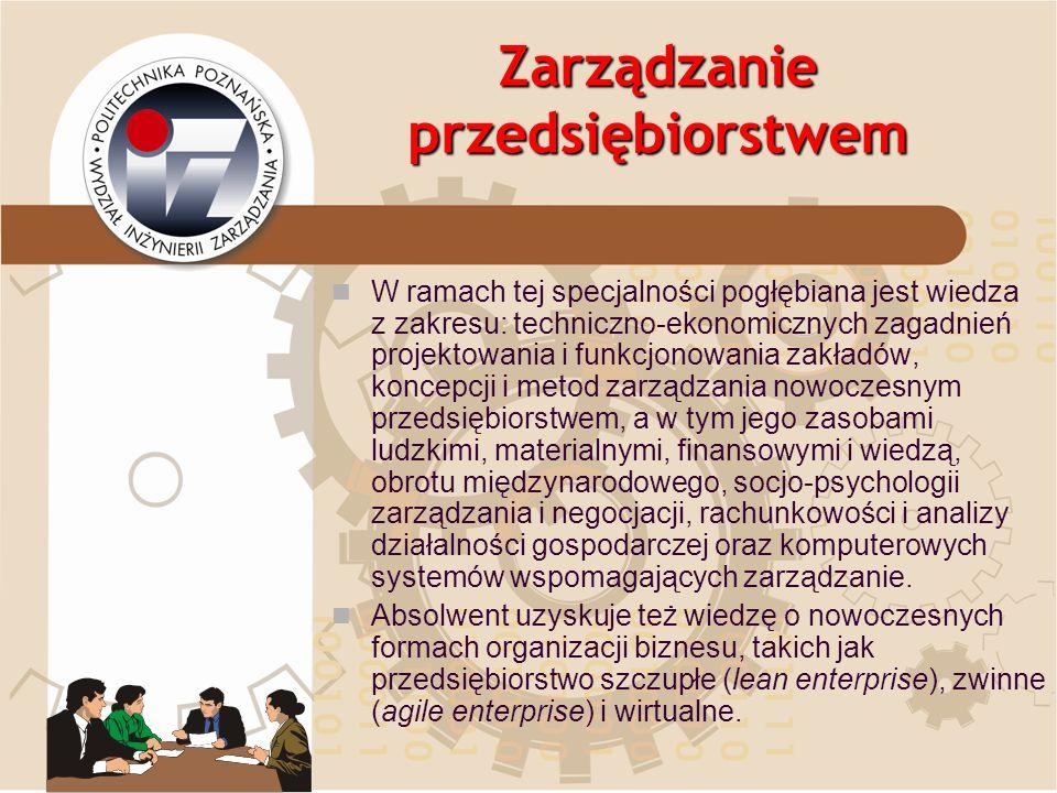 Zarządzanie przedsiębiorstwem W ramach tej specjalności pogłębiana jest wiedza z zakresu: techniczno-ekonomicznych zagadnień projektowania i funkcjono