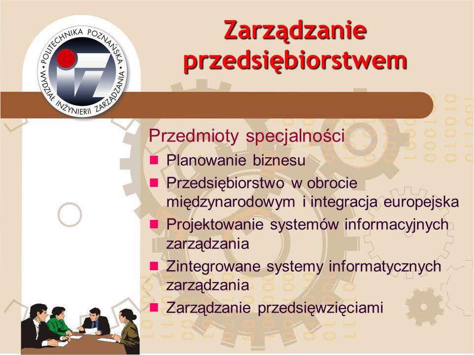 Zarządzanie przedsiębiorstwem Przedmioty specjalności Planowanie biznesu Przedsiębiorstwo w obrocie międzynarodowym i integracja europejska Projektowa