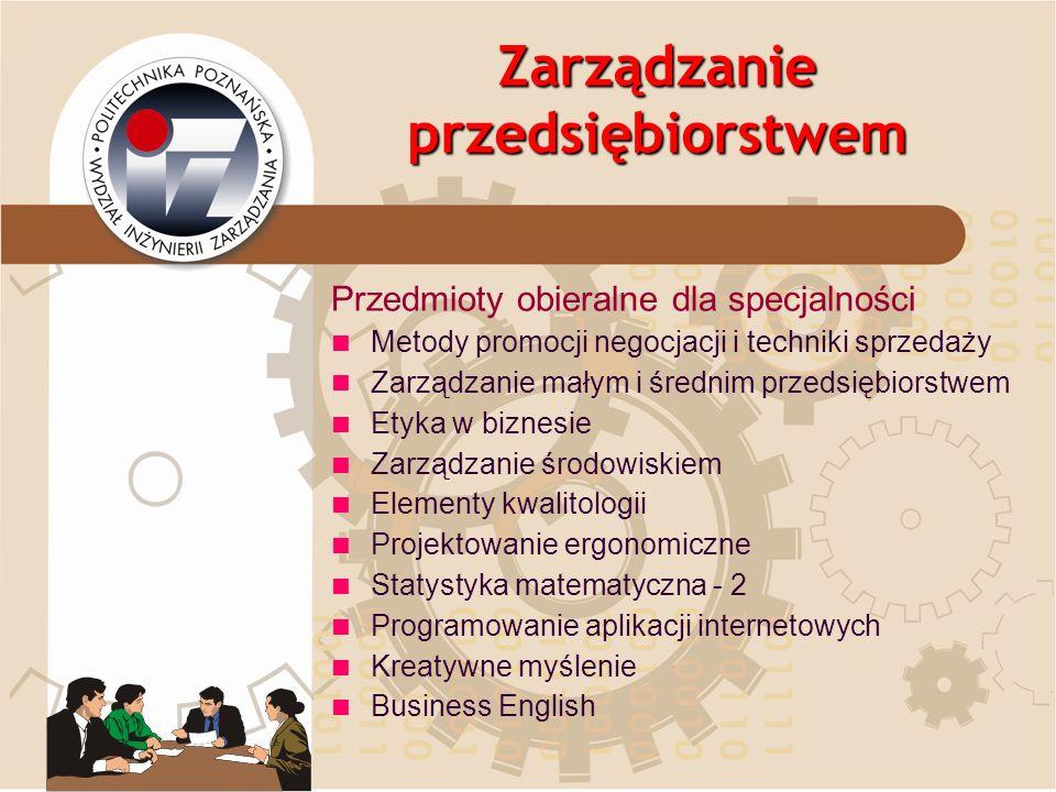 Zarządzanie przedsiębiorstwem Przedmioty obieralne dla specjalności Metody promocji negocjacji i techniki sprzedaży Zarządzanie małym i średnim przeds
