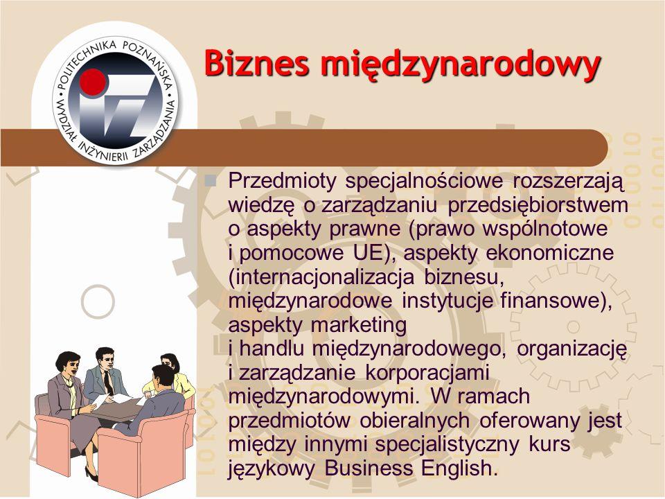 Biznes międzynarodowy Przedmioty specjalnościowe rozszerzają wiedzę o zarządzaniu przedsiębiorstwem o aspekty prawne (prawo wspólnotowe i pomocowe UE)