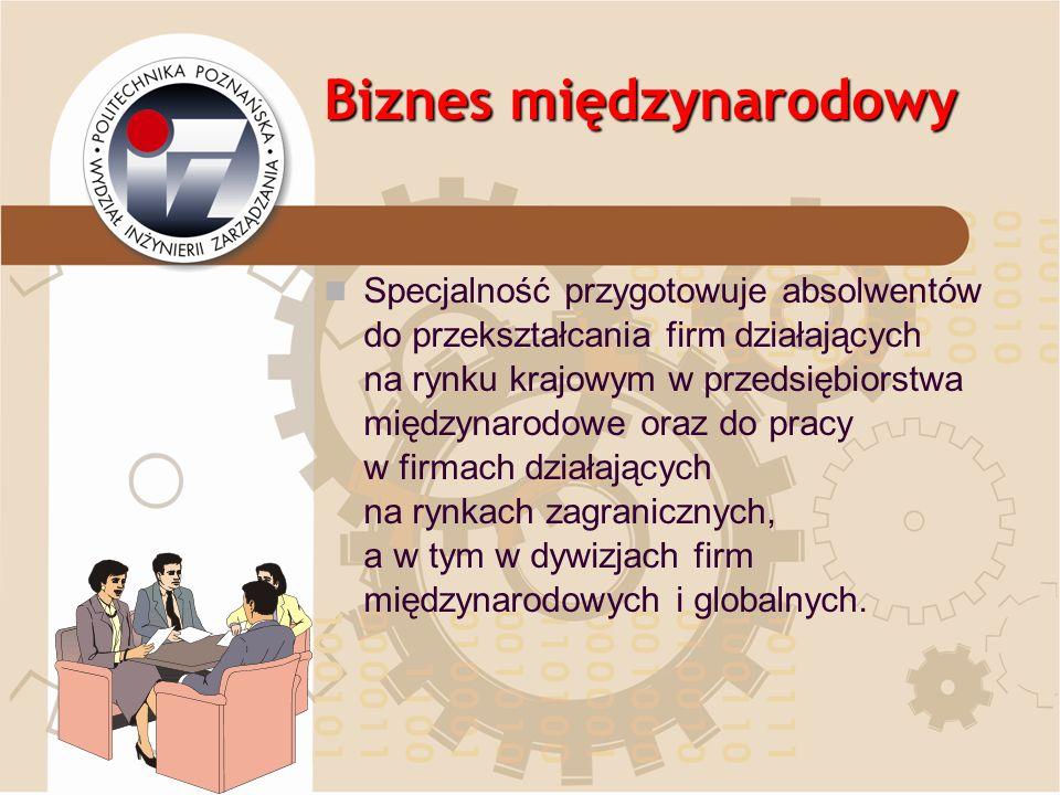 Biznes międzynarodowy Specjalność przygotowuje absolwentów do przekształcania firm działających na rynku krajowym w przedsiębiorstwa międzynarodowe or