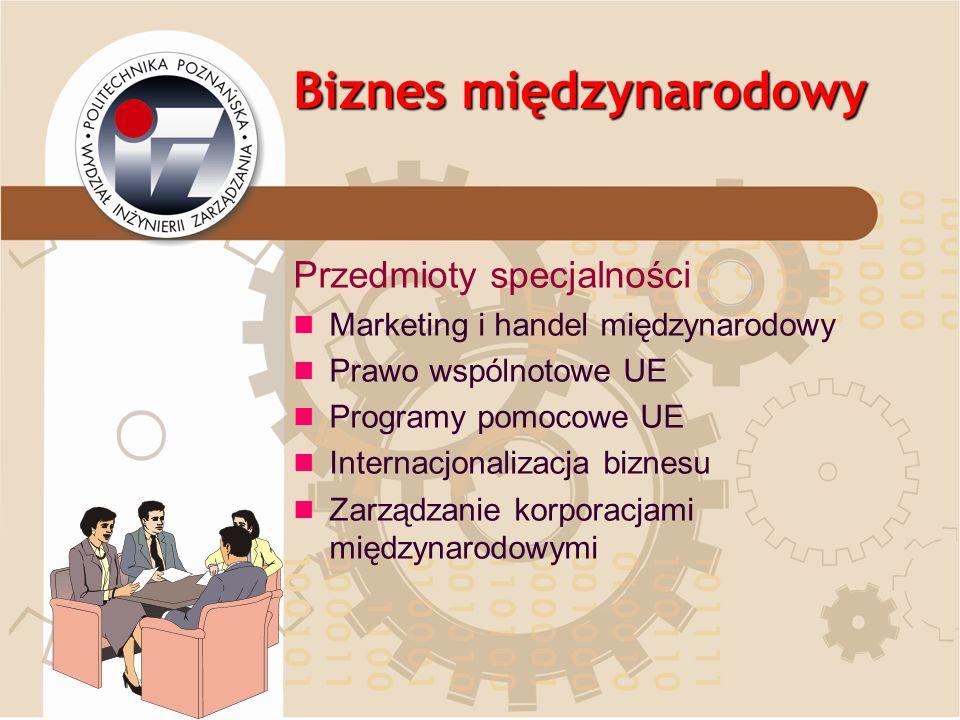 Biznes międzynarodowy Przedmioty specjalności Marketing i handel międzynarodowy Prawo wspólnotowe UE Programy pomocowe UE Internacjonalizacja biznesu