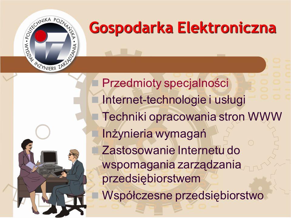Gospodarka Elektroniczna Przedmioty specjalności Internet-technologie i usługi Techniki opracowania stron WWW Inżynieria wymagań Zastosowanie Internet