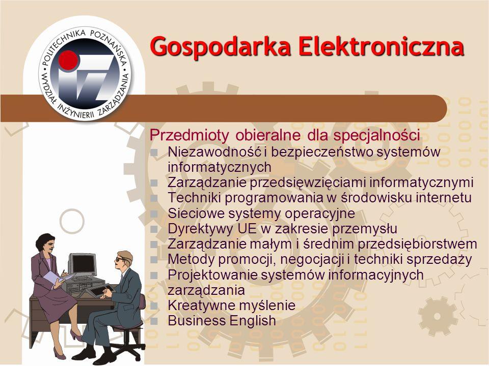 Gospodarka Elektroniczna Przedmioty obieralne dla specjalności Niezawodność i bezpieczeństwo systemów informatycznych Zarządzanie przedsięwzięciami in