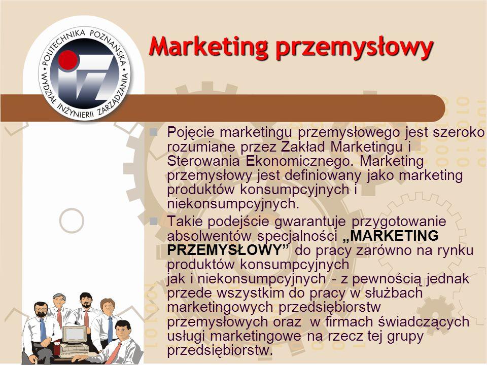Marketing przemysłowy Pojęcie marketingu przemysłowego jest szeroko rozumiane przez Zakład Marketingu i Sterowania Ekonomicznego. Marketing przemysłow