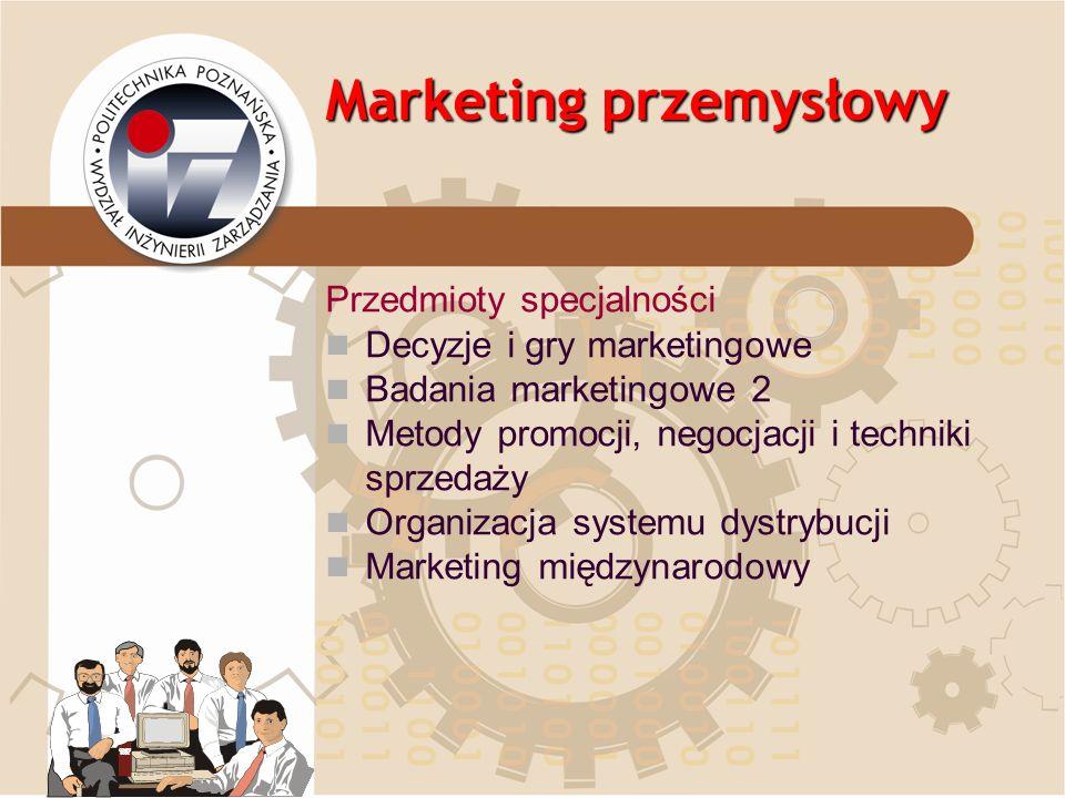 Marketing przemysłowy Przedmioty specjalności Decyzje i gry marketingowe Badania marketingowe 2 Metody promocji, negocjacji i techniki sprzedaży Organ