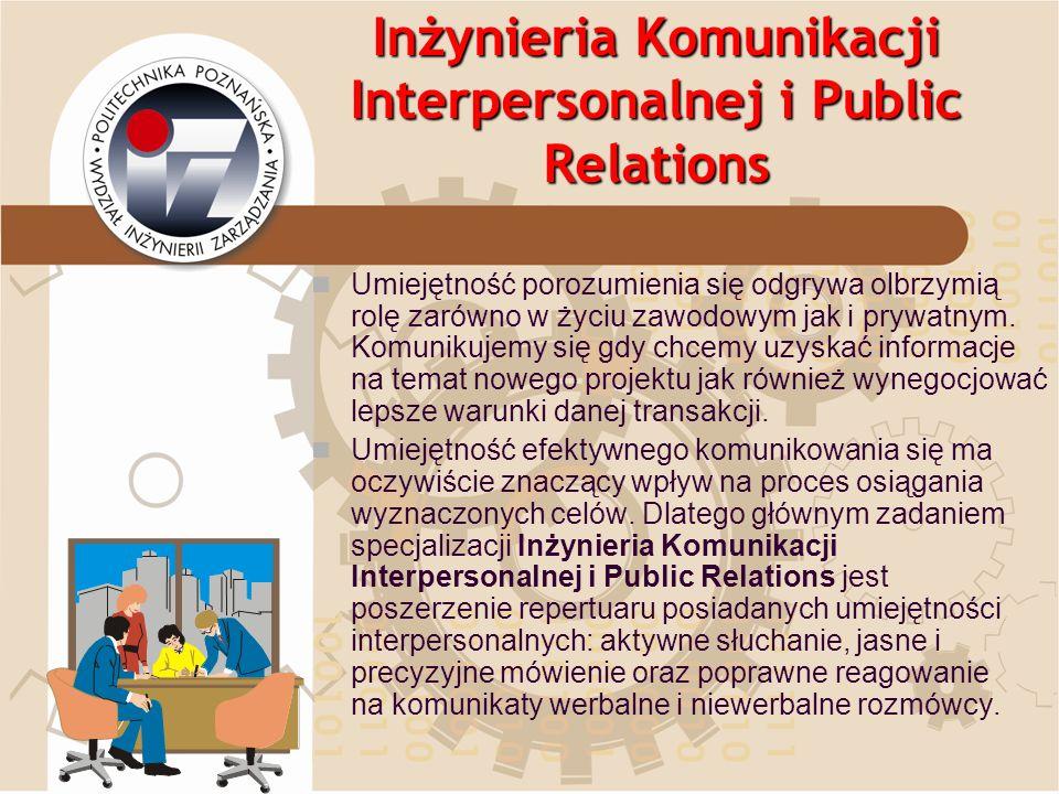 Inżynieria Komunikacji Interpersonalnej i Public Relations Umiejętność porozumienia się odgrywa olbrzymią rolę zarówno w życiu zawodowym jak i prywatn
