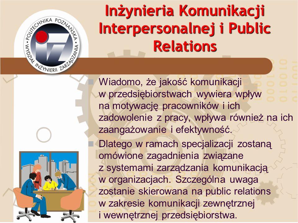Inżynieria Komunikacji Interpersonalnej i Public Relations Wiadomo, że jakość komunikacji w przedsiębiorstwach wywiera wpływ na motywację pracowników