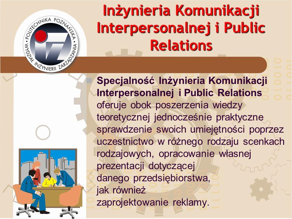 Inżynieria Komunikacji Interpersonalnej i Public Relations Specjalność Inżynieria Komunikacji Interpersonalnej i Public Relations oferuje obok poszerz