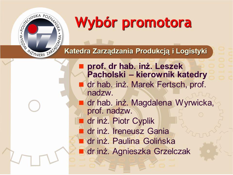 Wybór promotora prof. dr hab. inż. Leszek Pacholski – kierownik katedry dr hab. inż. Marek Fertsch, prof. nadzw. dr hab. inż. Magdalena Wyrwicka, prof