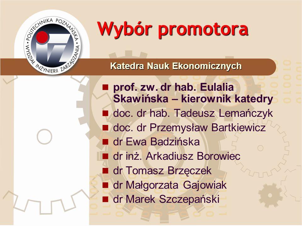 Wybór promotora prof. zw. dr hab. Eulalia Skawińska – kierownik katedry doc. dr hab. Tadeusz Lemańczyk doc. dr Przemysław Bartkiewicz dr Ewa Badzińska