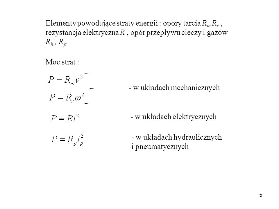 5 Elementy powodujące straty energii : opory tarcia R m R r, rezystancja elektryczna R, opór przepływu cieczy i gazów R h, R p. - w układach mechanicz