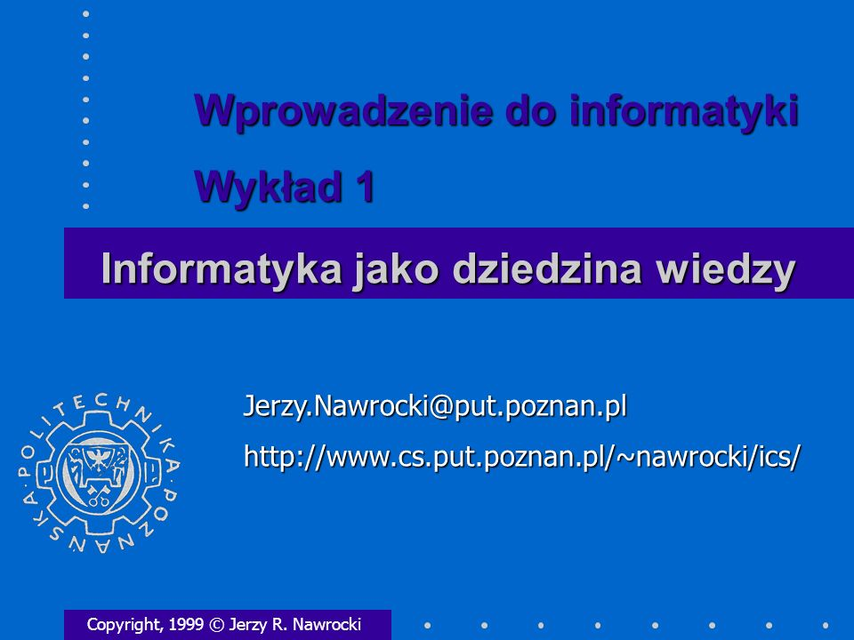 Informatyka jako dziedzina wiedzy Copyright, 1999 © Jerzy R.