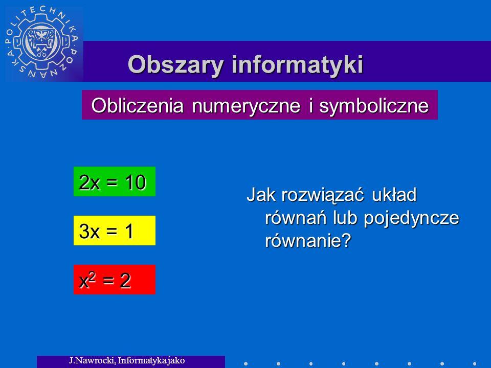 J.Nawrocki, Informatyka jako dziedzina wiedzy Obszary informatyki Jak rozwiązać układ równań lub pojedyncze równanie.