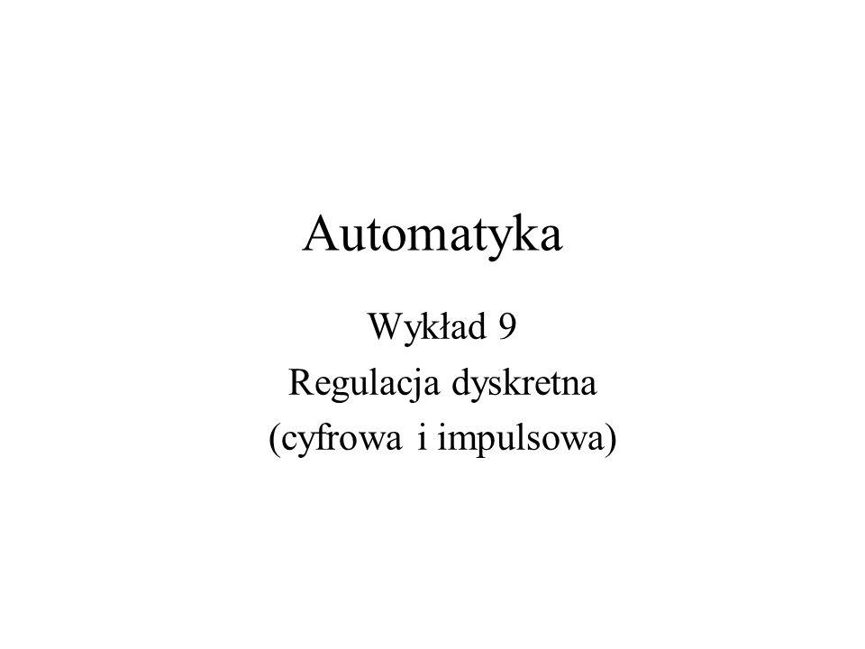 Automatyka Wykład 9 Regulacja dyskretna (cyfrowa i impulsowa)