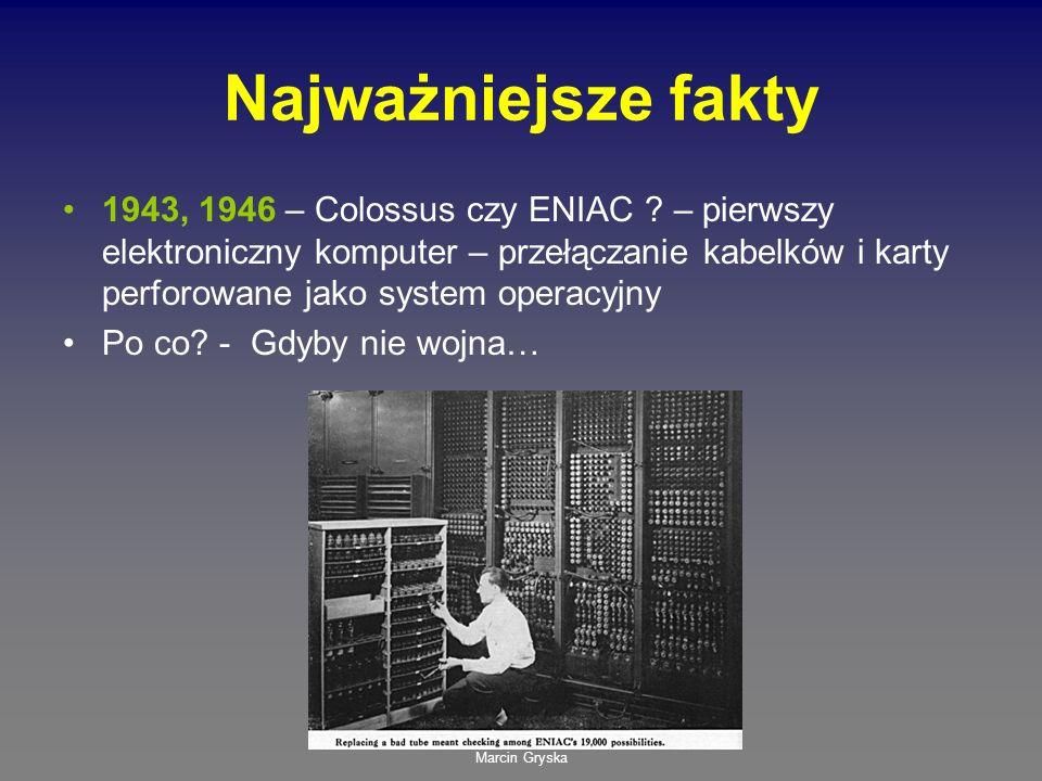Marcin Gryska Najważniejsze fakty 1943, 1946 – Colossus czy ENIAC ? – pierwszy elektroniczny komputer – przełączanie kabelków i karty perforowane jako