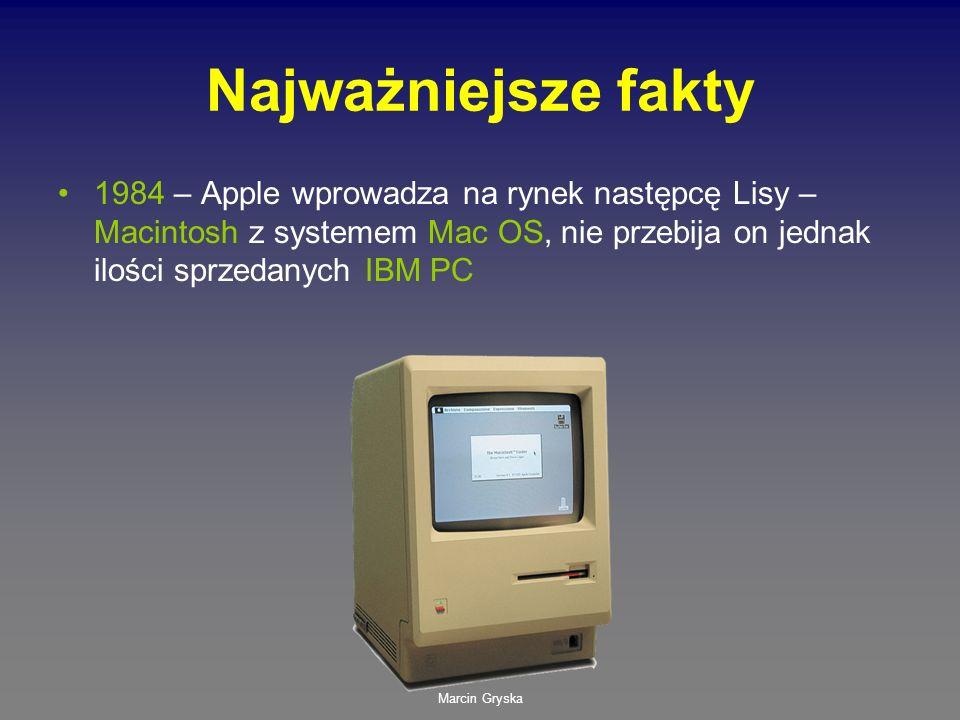Marcin Gryska Najważniejsze fakty 1984 – Apple wprowadza na rynek następcę Lisy – Macintosh z systemem Mac OS, nie przebija on jednak ilości sprzedany