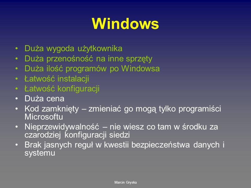 Marcin Gryska Windows Duża wygoda użytkownika Duża przenośność na inne sprzęty Duża ilość programów po Windowsa Łatwość instalacji Łatwość konfiguracj