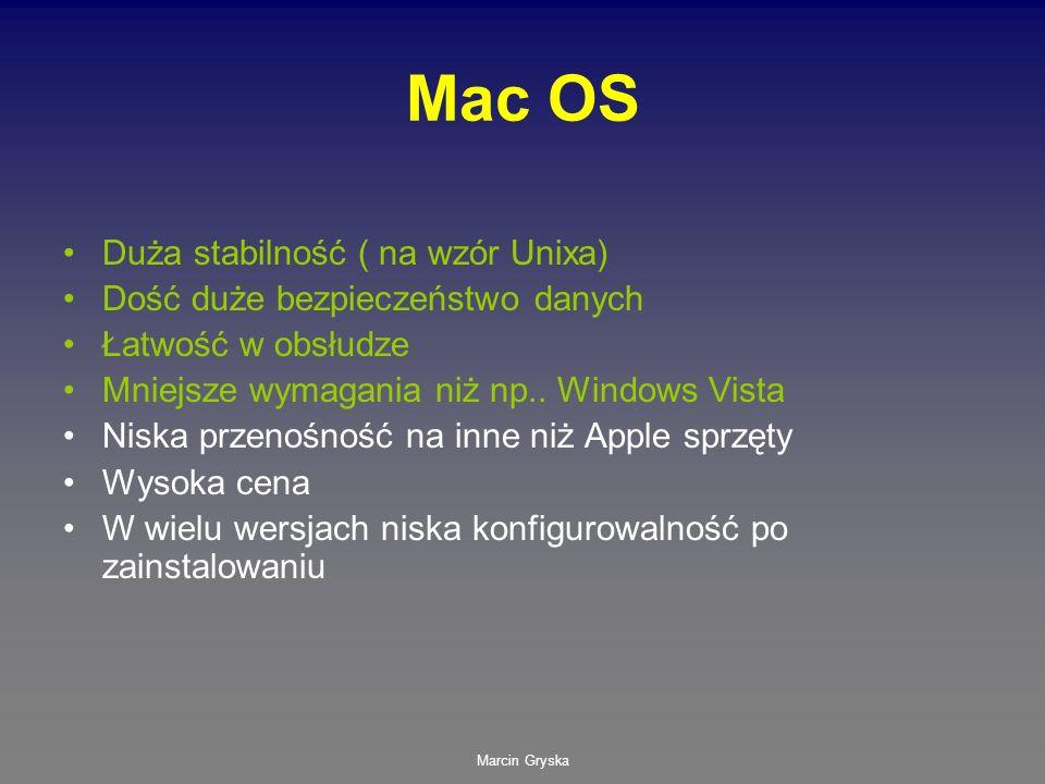 Marcin Gryska Mac OS Duża stabilność ( na wzór Unixa) Dość duże bezpieczeństwo danych Łatwość w obsłudze Mniejsze wymagania niż np.. Windows Vista Nis
