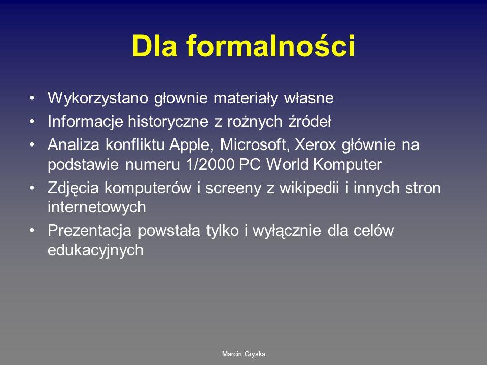 Marcin Gryska Dla formalności Wykorzystano głownie materiały własne Informacje historyczne z rożnych źródeł Analiza konfliktu Apple, Microsoft, Xerox