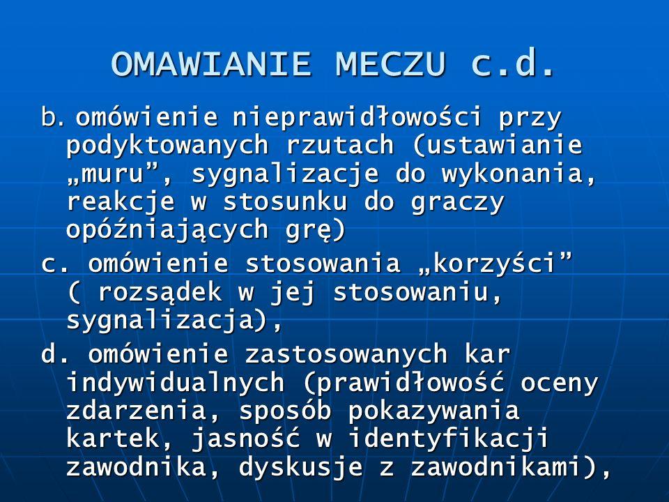 OMAWIANIE MECZU c.d. b. omówienie nieprawidłowości przy podyktowanych rzutach (ustawianie muru, sygnalizacje do wykonania, reakcje w stosunku do gracz