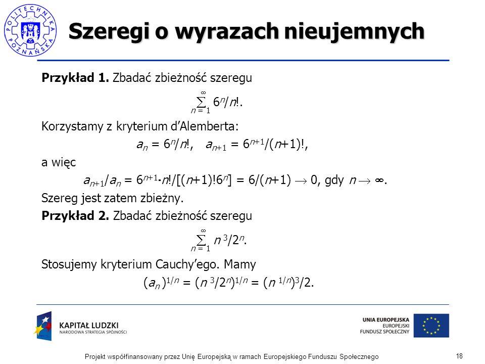 Szeregi o wyrazach nieujemnych Przykład 1.Zbadać zbieżność szeregu 6 n /n!.