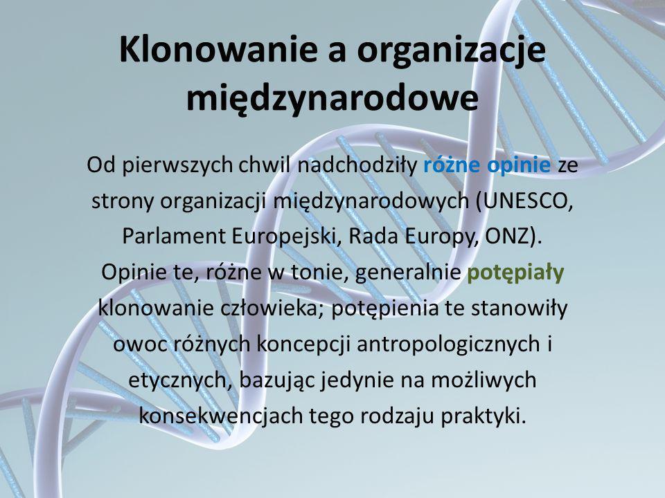 Klonowanie a organizacje międzynarodowe Od pierwszych chwil nadchodziły różne opinie ze strony organizacji międzynarodowych (UNESCO, Parlament Europej