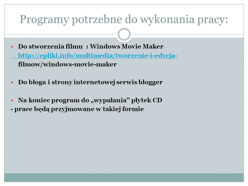 Programy potrzebne do wykonania pracy: Do stworzenia filmu : Windows Movie Maker http://epliki.info/multimedia/tworzenie-i-edycja- filmow/windows-movi