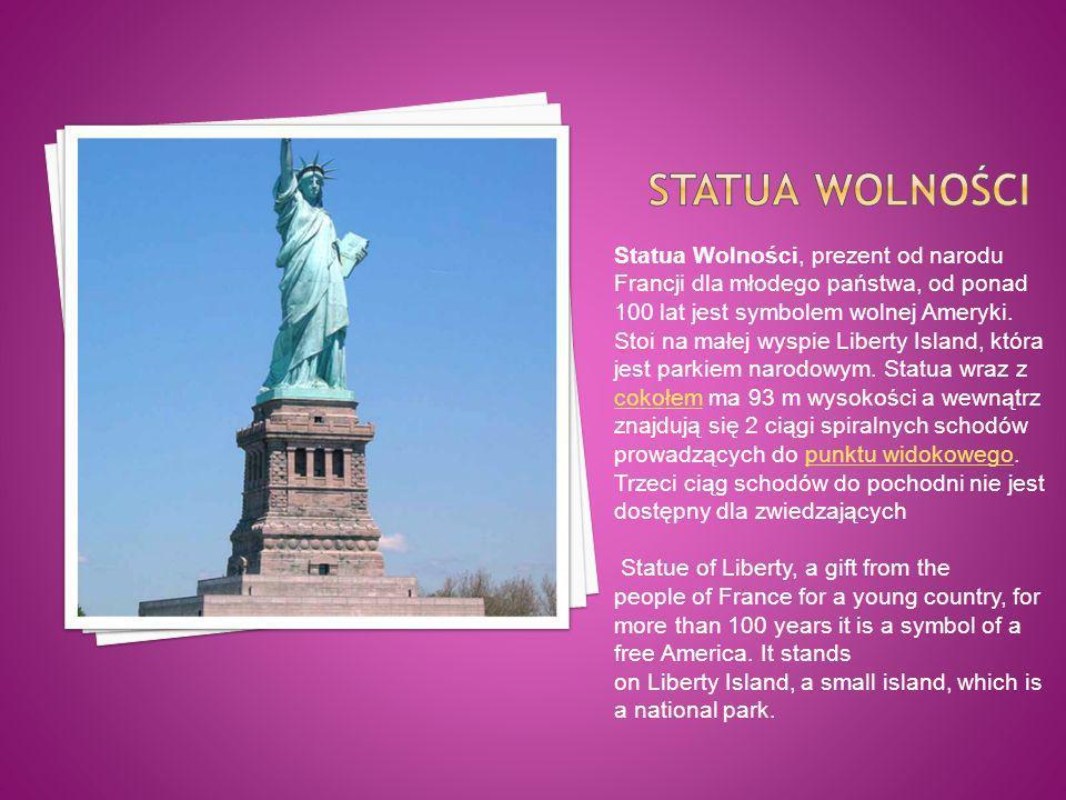 Statua Wolności, prezent od narodu Francji dla młodego państwa, od ponad 100 lat jest symbolem wolnej Ameryki. Stoi na małej wyspie Liberty Island, kt