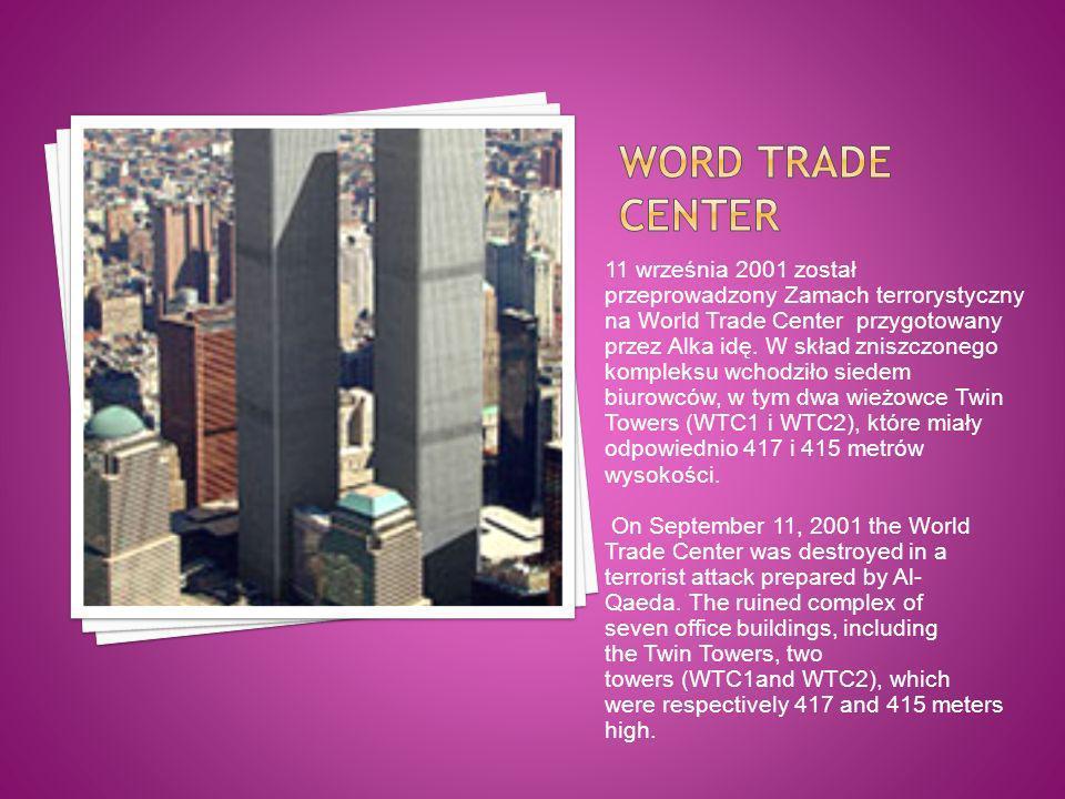 11 września 2001 został przeprowadzony Zamach terrorystyczny na World Trade Center przygotowany przez Alka idę. W skład zniszczonego kompleksu wchodzi